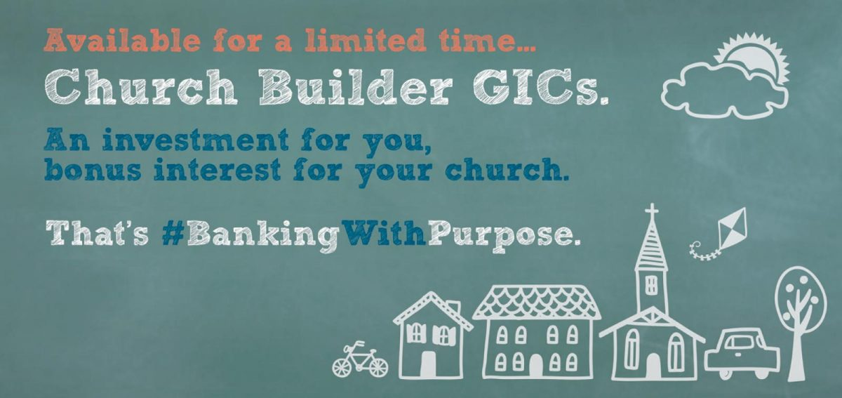 Available for a limited time... Church Builder GICs. An investment for you, bonus interest for your church.